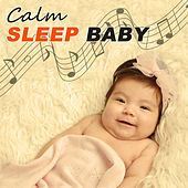 Calm Sleep Baby – New Age Sounds for Baby to Sleep Deeply,  Calm Down & Rest, Gentle Lullabies, Sleepy Sleep, Relaxing Music by Baby Sleep Sleep