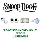 Point Seen Money Gone (feat. Jeremih) by Snoop Dogg