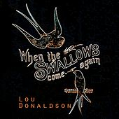 When The Swallows come again by Lou Donaldson