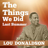 The Things We Did Last Summer by Lou Donaldson