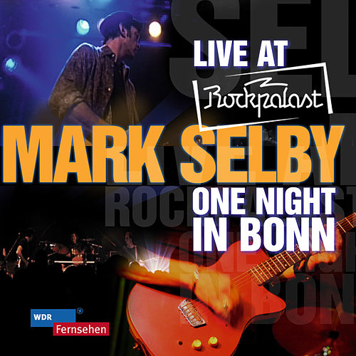 Live At Rockpalast - One Night In Bonn by Mark Selby
