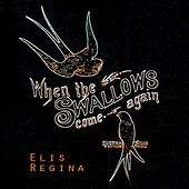 When The Swallows come again von Elis Regina