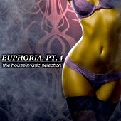 Euphoria, Pt. 4 - the House Music Selection by Various Artists