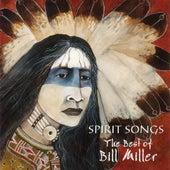 Spirit Songs:  The Best Of Bill Miller by Bill Miller