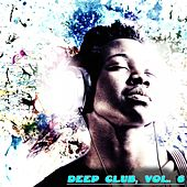 Deep Club, Vol. 6 - Feel the Deep by Various Artists