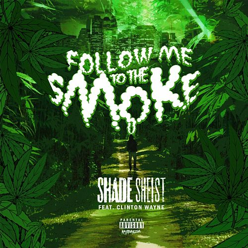 Follow Me to the Smoke (feat. Clinton Wayne) by Shade Sheist