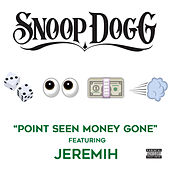 Point Seen Money Gone (feat. Jeremih) (Explicit Version) by Snoop Dogg