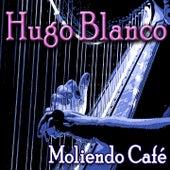 Moliendo Café de Hugo Blanco