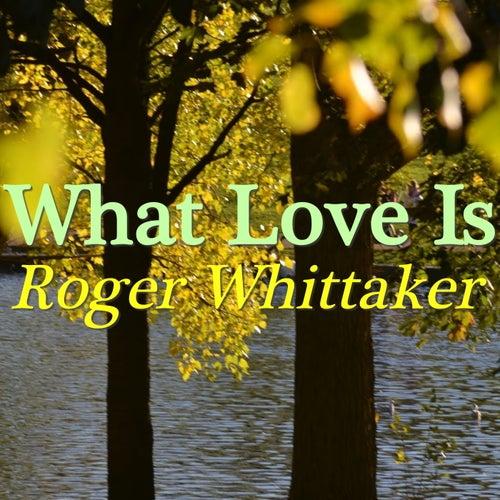 What Love Is von Roger Whittaker