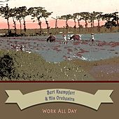 Work All Day by Bert Kaempfert
