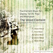 5-Element Music for Qigong, Tai Chi, Yoga and Meditation: The Wood Element by Jason Campbell