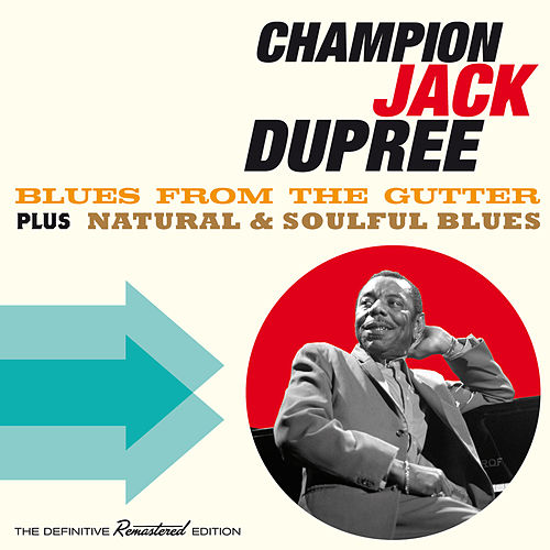 Blues from the Gutter + Natural & Soulful Blues (Bonus Track Version) by Champion Jack Dupree