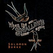 When The Swallows come again by Solomon Burke