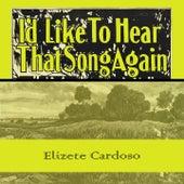 Id Like To Hear That Song Again von Elizeth Cardoso