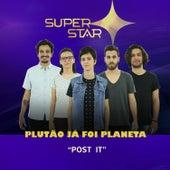 Post It (Superstar) - Single de Plutão Já Foi Planeta