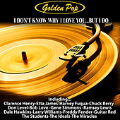 Golden Pop : I Don't Know Why I Love You…But I Do de Various Artists