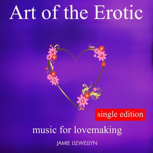 Art of the Erotic - Music for Lovemaking by Jamie Llewellyn