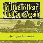 Id Like To Hear That Song Again de Georges Brassens