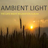Ambient Light: The Late Night Relaxation Album by Various Artists