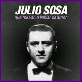 Qué Me Van a Hablar de Amor de Julio Sosa