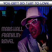 Can't Do That to Love von Marshall Franklin-Ravel