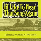 Id Like To Hear That Song Again von Johnny 'Guitar' Watson