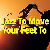 Jazz To Move Your Feet To de Various Artists