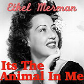 Its The Animal In Me de Ethel Merman