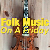 Folk Music On A Friday by Various Artists