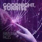 Familiar Faces (Radio Edit) by Goodnight Sunrise