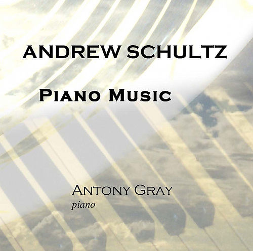 Andrew Schultz: Piano Music by Antony Gray