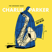 Unheard Bird: The Unissued Takes by Charlie Parker