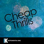 Cheap Thrills (In the Style of Sia feat. Sean Paul) [Karaoke Version] - Single by Instrumental King