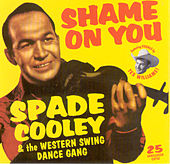 Shame On You: The Western Swing Dance Gang by Spade Cooley