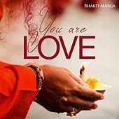 You Are Love by Bhakti Marga