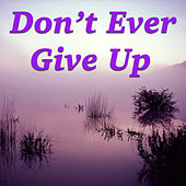 Don't Ever Give Up by Various Artists