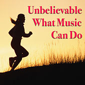 Unbelievable What Music Can Do de Various Artists