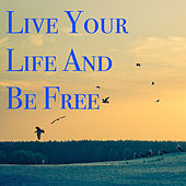 Live Your Life And Be Free von Various Artists