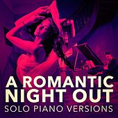 A Romantic Piano Night Out (Solo Piano Versions) by Love Songs