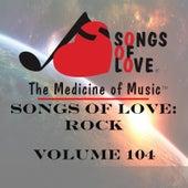 Songs of Love: Rock, Vol. 104 by Various Artists