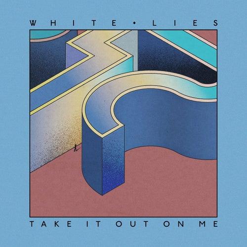 Take It Out on Me by White Lies