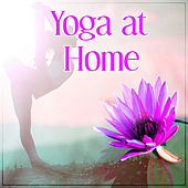 Yoga at Home – The Best Soft Sounds for Yoga Meditation, Pure Relaxing Sounds for Mantra, Mindfullness, Pure Mind and Enjoy Yourself by Yoga Relaxation Music