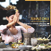 Temple Chill: Assorted Divine Chillout & Relaxation by Various Artists