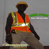 Have I Told You Today by Welder