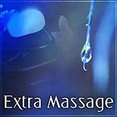 Extra Massage – Peaceful Sounds for Spa & Wellness, Relaxation Massage, Classic Massage, Chocolate Massage, Hot Stone Massage, Pure Relaxation Music, Nature Sounds and Spa Dreams by Deep Sleep Relaxation