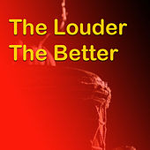 The Louder The Better by Various Artists