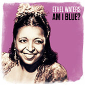 Am I Blue by Ethel Waters
