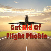 Get Rid Of Flight Phobia by Various Artists