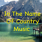 In The Name Of Country Music by Various Artists