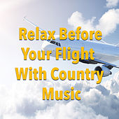 Relax Before Your Flight With Country by Various Artists